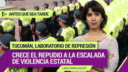 Tucumán, laboratorio de represión: crece el repudio a la escalada de violencia estatal